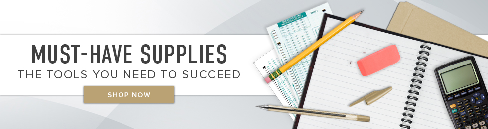 Picture of a calculator, pen, notebook, eraser, pencil, and Scantron sheet. Must-have Supplies. The tools you need to succeed. Click to shop now.